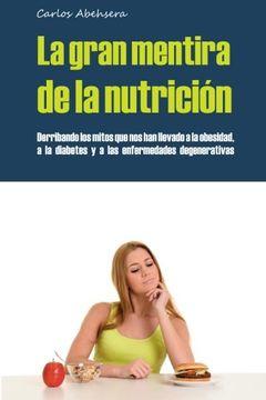 Libro La Gran Mentira de la Nutrición: Derribando los