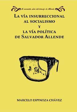 portada La vía Insurreccional al Socialismo y la vía Política de Salvador Allende