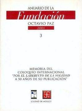 """portada Memoria del Coloquio Internacional """"Por el Laberinto de la Soledad a 50 Años de su Publicación"""". Anuario de la Fundación Octavio paz 2001"""