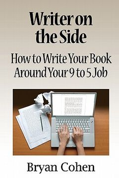 portada writer on the side: how to write your book around your 9 to 5 job