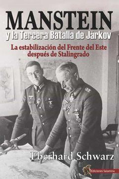 portada Manstein y la Tercera Batalla de Jarkov. La Estabilizacion del fr Ente del Este Despues de Stalingrado