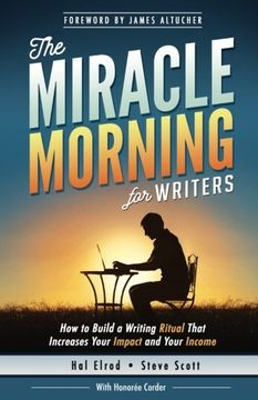 portada The Miracle Morning For Writers: How To Build A Writing Ritual That Increases Your Impact And Your Income (before 8am) (the Miracle Morning Book Series) (volume 5)