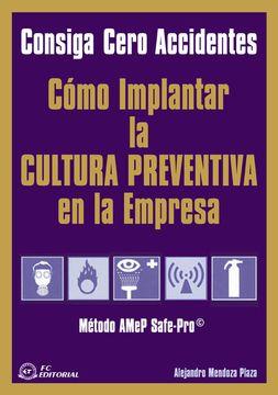 portada Cómo Implantar la Cultura Preventiva en la Empresa: Consiga Cero Accidentes con el Método Amep Safe-Pro