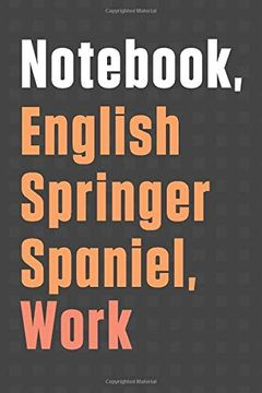 portada Notebook, English Springer Spaniel, Work: For English Springer Spaniel dog Fans (libro en Inglés)