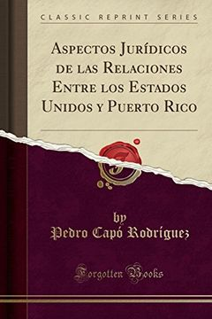 portada Aspectos Jurídicos de las Relaciones Entre los Estados Unidos y Puerto Rico (Classic Reprint)