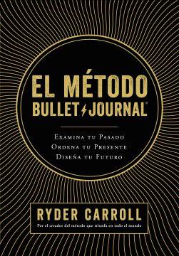 portada El Método Bullet Journal: Examina tu Pasado. Ordena tu Presente. Diseña tu Futuro