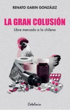 portada La Gran Colusion. Libre Mercado a la Chilena