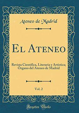 portada El Ateneo, Vol. 2: Revista Científica, Literaria y Artística; Órgano del Ateneo de Madrid (Classic Reprint)