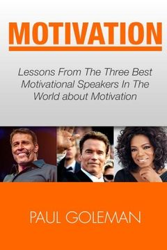 portada Motivational Books: Lessons From The 3 Best Motivational Speakers In The World. Learn from: Tony Robbins, Oprah Winfrey and Arnold ... Getting Things Done, Habit Hacks) (Volume 1)