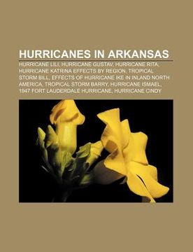 portada hurricanes in arkansas: hurricane lili, hurricane gustav, hurricane rita, hurricane katrina effects by region, tropical storm bill