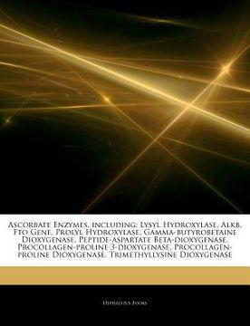 portada articles on ascorbate enzymes, including: lysyl hydroxylase, alkb, fto gene, prolyl hydroxylase, gamma-butyrobetaine dioxygenase, peptide-aspartate be