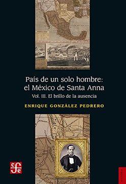 portada País de un Solo Hombre: El México de Santa Anna. Vol. Iii. El Brillo de la Ausencia.