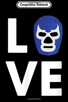 portada Composition Notebook: Love Lucha Libre Mexican Wrestling Blue Mask Lucha  Journal (libro en Inglés)