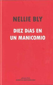 Libro Diez Días en un Manicomio, Nellie Bly, ISBN 9788493747916. Comprar en Buscalibre