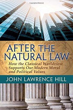 portada After the Natural Law: How the Classical Worldview Supports Our Modern Moral and Political Views