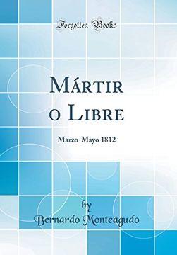 portada Mártir o Libre: Marzo-Mayo 1812 (Classic Reprint)