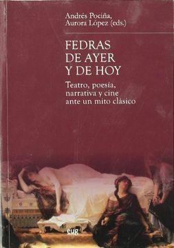 portada Fedras de Ayer y de Hoy: Teatro, Poesía, Narrativa y Cine Ante un Mito Clásico (Estudios Clásicos)