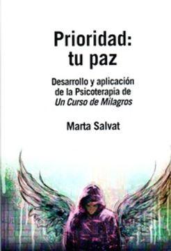 Libro Prioridad Tu Paz Desarrollo Y Aplicación De La Psicoterapia De Un Curso De Milagros Salvat Marta Isbn 9789873797477 Comprar En Buscalibre