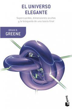 portada El Universo Elegante: Supercuerdas, Dimensiones Ocultas y la Búsqueda de una Teoría Final (Booket Ciencia)