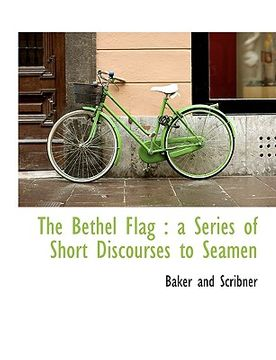 portada the bethel flag: a series of short discourses to seamen