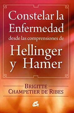 portada Constelar la Enfermedad Desde las Comprensiones de Hellinger y Hamer