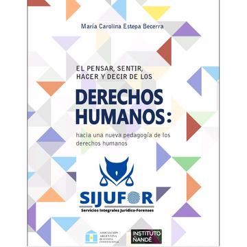 portada El Pensar, Sentir, Hacer y Decir de los Derechos Humanos: Hacia una Nueva Pedagogía de los Derechos Humanos