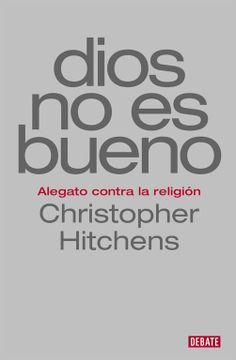 portada Dios no es Bueno: Alegato Contra la Religión