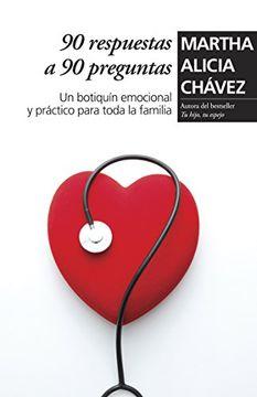 Libro 90 Preguntas A 90 Respuestas Un Botiquin Emocional Y Practico Para Toda La Familia Martha Alicia Chavez Isbn 9786073107150 Comprar En Buscalibre