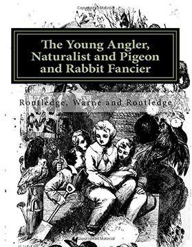 portada The Young Angler, Naturalist and Pigeon and Rabbit Fancier (libro en inglés)