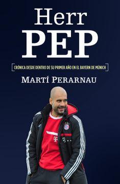 portada Herr Pep: Cronica Desde Dentro de su Primer año en el Bayern de Munich