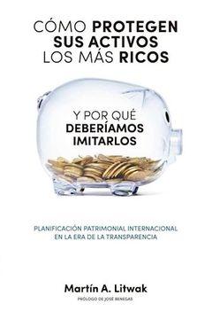 portada Como Protegen sus Activos los mas Ricos y Porque Deberiamos Imitarlos