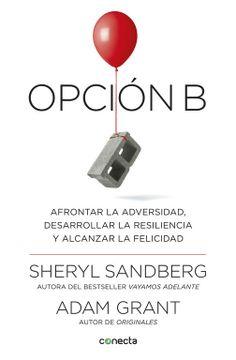 portada Opción b: Afrontar la Adversidad, Desarrollar la Resiliencia y Alcanzar la Felicidad (Conecta)