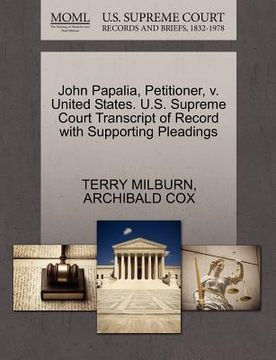 portada john papalia, petitioner, v. united states. u.s. supreme court transcript of record with supporting pleadings