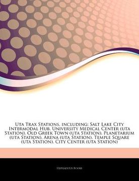 portada articles on uta trax stations, including: salt lake city intermodal hub, university medical center (uta station), old greek town (uta station), planet