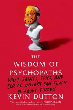 portada the wisdom of psychopaths: what saints, spies, and serial killers can teach us about success