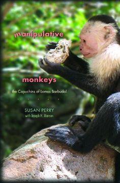 portada Manipulative Monkeys: The Capuchins of Lomas Barbudal (libro en Inglés)