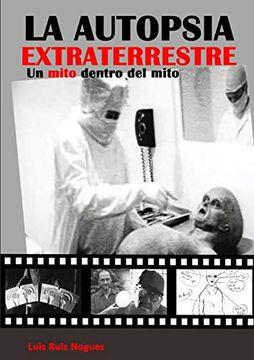 portada La Autopsia Extraterrestre. Un Mito Dentro del Mito