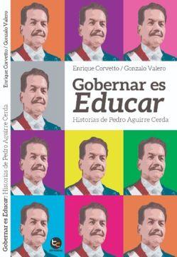 portada Gobernar es Educar : Historias de Pedro Aguirre Cerda.