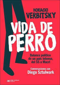 portada Vida de Perro: Balance Político de un País Intenso, del 55 a Macri. Conversaciones con Diego Sztulwark
