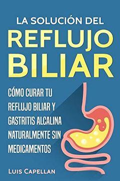 portada La Solución del Reflujo Biliar: Cómo Curar tu Reflujo Biliar y Gastritis Alcalina Naturalmente sin Medicamentos