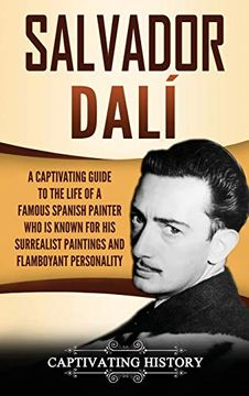 portada Salvador Dalí: A Captivating Guide to the Life of a Famous Spanish Painter who is Known for his Surrealist Paintings and Flamboyant Personality (libro en Inglés)