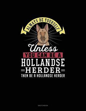 portada Always be Yourself Unless you can be a Hollandse Herder Then be a Hollandse Herder: Sketchbook (libro en Inglés)