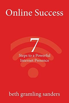 portada Online Success: 7 Steps to a Powerful Internet Presence: What Small Organizations, Entrepreneurs, Freelancers, Writers, and Business Owners Need to Know about Building an Effective Online Presence.