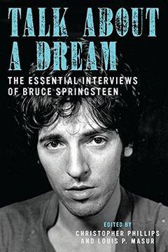 portada Talk About a Dream: The Essential Interviews of Bruce Springsteen (libro en Inglés)