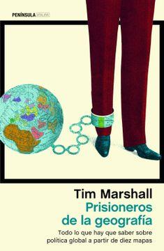 portada Prisioneros de la Geografía: Todo lo que hay que Saber Sobre Política Global a Partir de Diez Mapas (Atalaya)