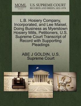 portada l.b. hosiery company, incorporated, and lee maisel, doing business as myerstown hosiery mills, petitioners, u.s. supreme court transcript of record wi