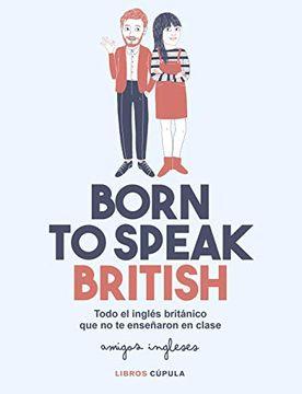 portada Born to Speak British: Todo el Inglés Británico que no te Enseñaron en Clase (Hobbies)
