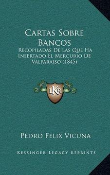 portada Cartas Sobre Bancos: Recopiladas de las que ha Insertado el Mercurio de Valparaiso (1845)