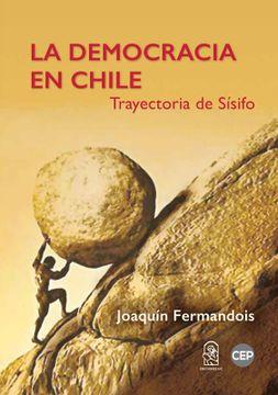 portada La Democracia en Chile. Trayectoria de Sisifo