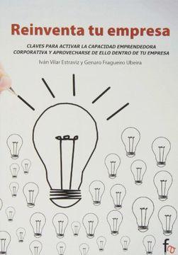 portada Reinventa tu Empresa: Claves Para Activar la Capacidad Emprendedo ra Corporativa y Aprovecharse de Ello Dentro de tu Empresa